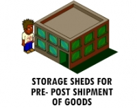 STORAGE SHEDS FOR PRE- POST SHIPMENT OF GOODS